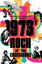 1973: Rock at the Crossroads【電子書籍】[ Andrew Grant Jackson ]