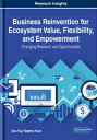Business Reinvention for Ecosystem Value, Flexibility, and EmpowermentEmerging Research and Opportunities【電子書籍】[ Soe-Tsyr Daphne Yuan ]