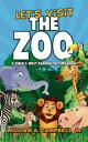 Let's Visit the Zoo! A Child's First Reading Picture BookLet's Visit Series, #2【電子書籍】[ William A.Campbell Jr ]