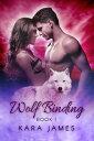 Wolf Binding【電子書籍】[ Kara James ]