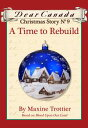 Dear Canada Christmas Story No. 9: A Time to Rebuild【電子書籍】[ Maxine Tro...
