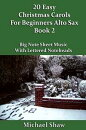 20 Easy Christmas Carols For Beginners Alto Sax: Book 2