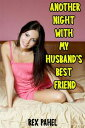Another Night with My Husband's Best Friend【電子書籍】[ Rex Pahel ]