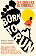 Born to Run: The hidden tribe, the ultra-runners, and the greatest race the world has never seen【電子書籍】[ Christopher McDougall ]