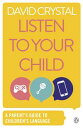 Listen to Your ChildA Parent's Guide to Children's Language【電子書籍】[ David Crystal ]