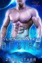 Alien Pirate's Desire【電子書籍】[ Zara Starr ]