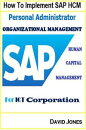 How to Implement SAP HCM- Personal Administrator and Organizational Management Processes for ICT Corporation