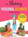 The Skinny Personal Blender Recipe Book