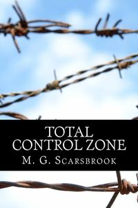 Total Control Zone【電子書籍】[ M. G. Scarsbrook ]