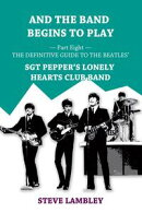 And the Band Begins to Play. Part Eight: The Definitive Guide to the Beatles�� Sgt Pepper's Lonely Hearts Cl��