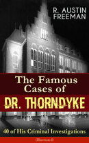 The Famous Cases of Dr. Thorndyke: 40 of His Criminal Investigations (Illustrated)