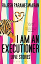 I Am An ExecutionerLove Stories【電子書籍】[ Rajesh Parameswaran ]