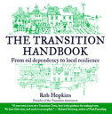 The Transition HandbookFrom Oil Dependency to Local Resilience【電子書籍】[ Robert Hopkins ]