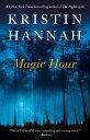 Magic HourA Novel【電子書籍】[ Kristin Hannah ]