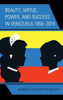 Beauty, Virtue, Power, and Success in Venezuela 1850?2015