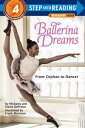 Ballerina Dreams: From Orphan to Dancer (Step Into