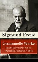 Gesammelte Werke: Psychoanalytische Studien + Theoretische Schriften + Briefe (115 Titel in einem Buch - Vol��