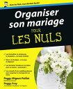 Organiser son mariage Pour les Nuls【電子書籍】[ Peggy FREY ]