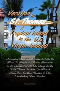 Vacation in St. Thomas… A Tropical Island In The U.S. Virgin IslandsA Complete Island Travel Guide For Tips On Places To Stay In St. Thomas Restaurants In St. Thomas And All The Things To Do In St. Thomas To Help You Plan A Hassle-Fre【電子書籍】