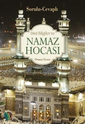 Dini Bilgiler ve Namaz Hocas?【電子書籍】[ Osman Ersan ]