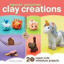 Kawaii Polymer Clay Creations20 Super-Cute Miniature Projects【電子書籍】[ Emily Chen ]