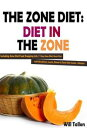 The Zone Diet: Diet in the Zone! Including Zone Diet Food Shopping List, 7 Day Zone D