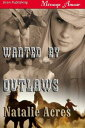 Wanted By Outlaws【電子書籍】[ Natalie Acres ]