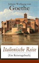 Italienische Reise (Ein Reisetagebuch) - Vollst���ndige Ausgabe