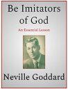 Be Imitators of God【電子書籍】[ Neville Goddard ]