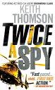 Twice a SpyA Novel【電子書籍】[ Keith Thomson ]