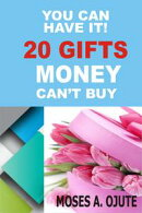 You Can Have It! 20 Gifts Money Can��t Buy
