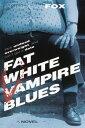 Fat White Vampire Blues【電子書籍】[ Andrew Fox ]