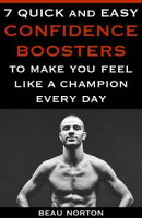 7 Quick and Easy Confidence Boosters to Make You Feel Like a Champion Every Day
