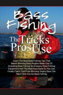 Bass Fishing Tricks The Pros Use