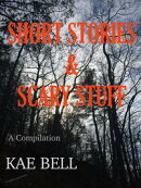 Short Stories & Scary Stuff, A Compilation