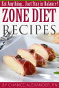 Zone Diet Recipes: Eat Anything... Just Stay in Balance!【電子書籍】[ Chance Alexande