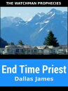 End Time Priest: The Watchman Prophecies