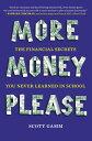 More Money, PleaseThe Financial Secrets You Never Learned in School【電子書籍】[ Scott Gamm ]