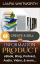 Create And Sell An Information Product: eBook, Blo