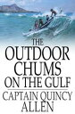 The Outdoor Chums on the Gulf【電子書籍】[ Captain Quincy Allen ]
