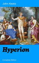 Hyperion (Complete Edition) An Epic Poem from one of the most beloved English Romantic poets, best known for his Odes, Ode to a Nightingale, Ode on a Grecian Urn, Ode to Indolence, Ode to Psyche, Ode to Fanny, Lamia and more【電子書籍】