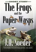 The Frogs and the Paper Wasps【電子書籍】[ J. H. Soeder ]