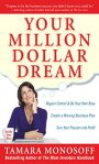Your Million Dollar Dream : Regain Control and Be Your Own Boss. Create a Winning Business Plan. Turn Your Passion into Profit.: Regain Control and Be Your Own Boss. Create a Winning Business Plan. Turn Your Passion into Profit.Regain Co