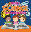 Grade 1 Science: For Curious Kids