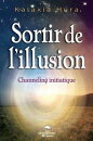 Sortir de l'illusion : Channeling initiatique