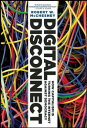 Digital DisconnectHow Capitalism is Turning the Internet Against Democracy【電子書籍】 Robert W. McChesney
