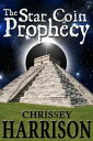 The Star Coin Prophecy【電子書籍】[ Chrissey Harrison ]