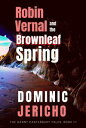 Robin Vernal and the Brownleaf Spring (Adult Edition)【電子書籍】[ Dominic Jericho ]