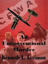 An Unconventional Murder【電子書籍】 Kenneth L. Levinson