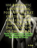 100 Romantic Lovemaking Positions Secret Erotic Photo Gallery and Sex Diary of The Phantom of the Opera: Rao��